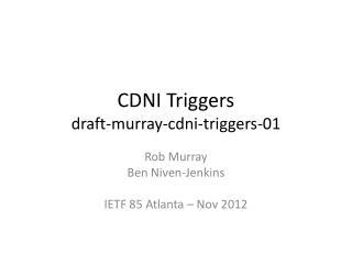 CDNI Triggers draft-murray-cdni-triggers- 01