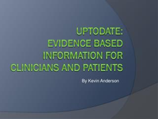 Uptodate : evidence  based information for clinicians and patients