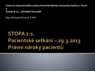 STOPA  z.s . Pacientské setkání – 29.3.2013 Právní nároky pacientů