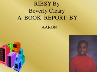 RIBSY By  Beverly Cleary  A  BOOK  REPORT  BY