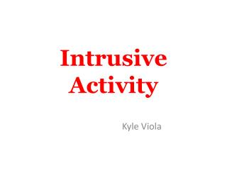 Intrusive Activity