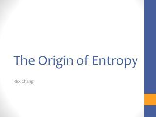 The Origin of Entropy