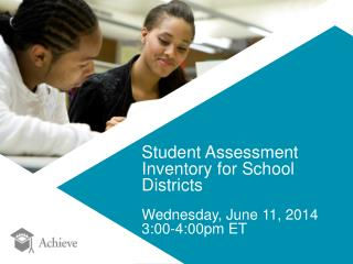 Student Assessment Inventory for School Districts Wednesday, June 11, 2014 3:00-4:00pm ET