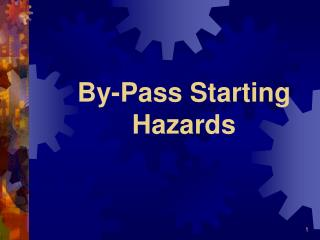 By-Pass Starting Hazards