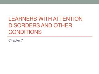 Learners with attention disorders and other conditions