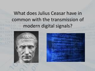 What does Julius Ceasar have in common with the transmission of modern digital signals?