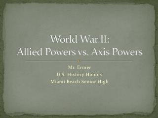 World War II:  Allied Powers vs. Axis Powers