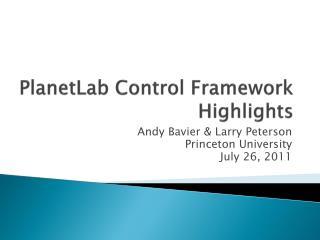 PlanetLab  Control Framework Highlights