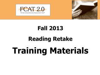 Fall 2013  Reading Retake Training Materials