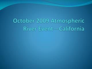 October 2009 Atmospheric River Event—California