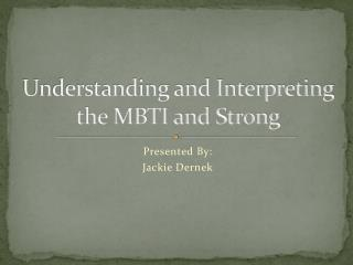 Understanding and Interpreting  the MBTI and Strong