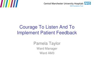 Courage To Listen And To Implement Patient Feedback