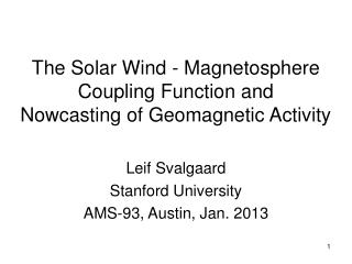 The Solar Wind - Magnetosphere Coupling Function and  Nowcasting of Geomagnetic Activity