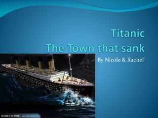 Titanic The Town that sank