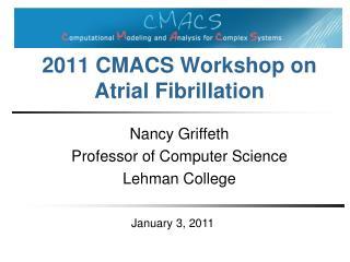 2011  CMACS Workshop on  Atrial  Fibrillation