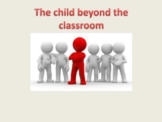 The child beyond the classroom