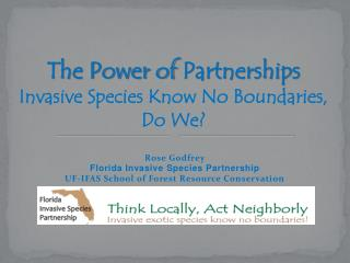 Rose Godfrey Florida Invasive Species Partnership UF-IFAS School of Forest Resource Conservation