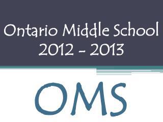 Ontario Middle School  2012 - 2013