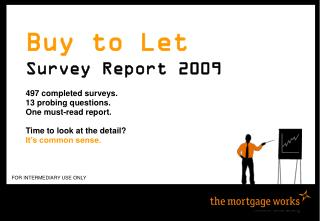Buy to Let Survey Report 2009 497 completed surveys. 13 probing questions. One must-read report.