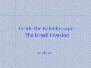 Inside the Kaleidoscope: The Israeli Invasion