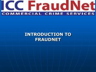 WHAT IS FRAUDNET? Global network of lawyers Created at the initiative of the ICC