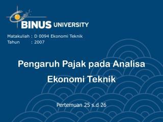 Pengaruh Pajak pada Analisa Ekonomi Teknik Pertemuan 25 s.d 26