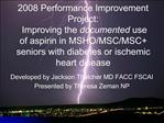 2008 Performance Improvement Project:  Improving the documented use of aspirin in MSHO