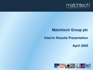 Matchtech Group plc Interim Results Presentation April 2009