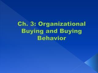 Ch. 3: Organizational Buying and Buying Behavior