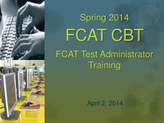 Spring  2014 FCAT CBT FCAT Test Administrator Training