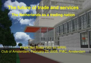 The future of trade and services The Netherlands as a trading nation Frank den Butter (VU/ ex-WRR)