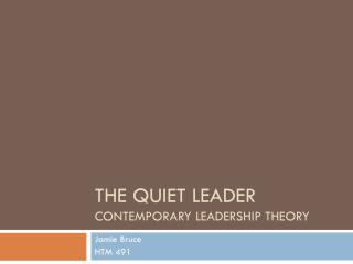 The Quiet Leader Contemporary Leadership Theory