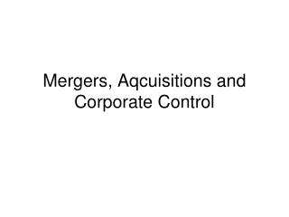 Mergers, Aqcuisitions and Corporate Control