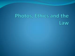 Photos,  Ethics and the Law