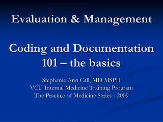 Evaluation  Management  Coding and Documentation 101   the basics