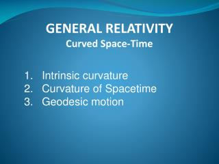 GENERAL RELATIVITY Curved Space-Time