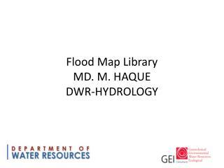 Flood Map Library MD. M. HAQUE DWR-HYDROLOGY