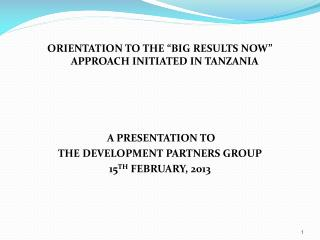 "ORIENTATION TO THE ""BIG RESULTS NOW"" APPROACH INITIATED IN TANZANIA  A PRESENTATION TO"