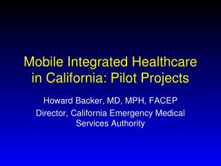 Mobile Integrated Healthcare  in California: Pilot Projects