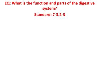 EQ: What is the function and parts of the digestive system? Standard: 7-3.2-3