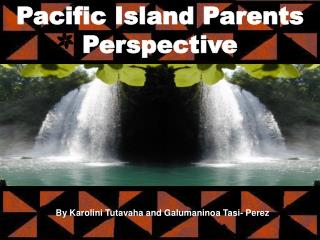 Pacific Island Parents Perspective