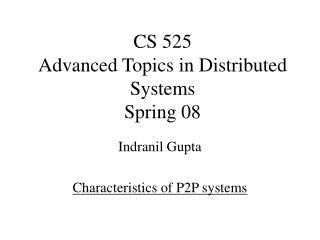 Indranil Gupta Characteristics of P2P systems