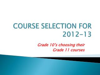 COURSE SELECTION FOR 2012-13