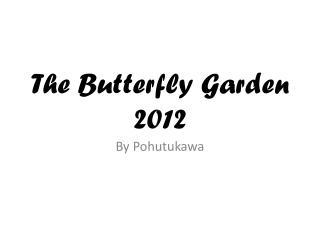 The Butterfly Garden 2012