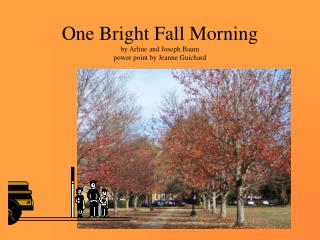 One Bright Fall Morning by Arline and Joseph Baum power point by Jeanne Guichard