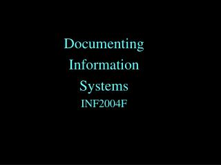 Documenting Information Systems INF2004F