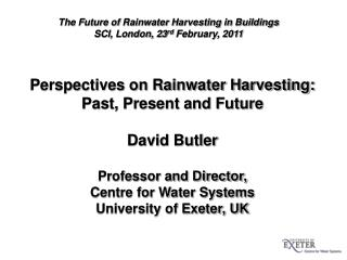 Perspectives on Rainwater Harvesting:  Past, Present and Future David Butler