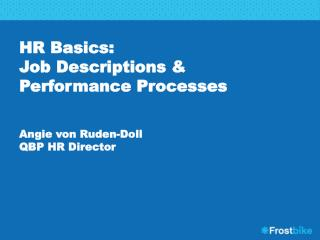 HR Basics:   Job Descriptions & Performance Processes Angie von Ruden-Doll QBP HR Director