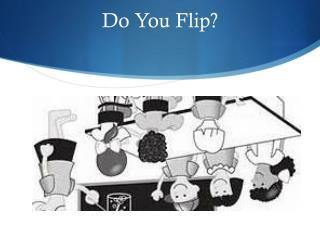 Do You Flip?