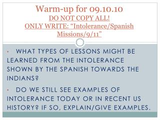 "Warm-up for  09.10.10 DO NOT COPY ALL!  ONLY WRITE: ""Intolerance/Spanish Missions/9/11"""